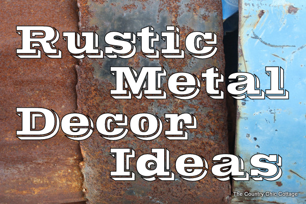 using rustic metal in home decor
