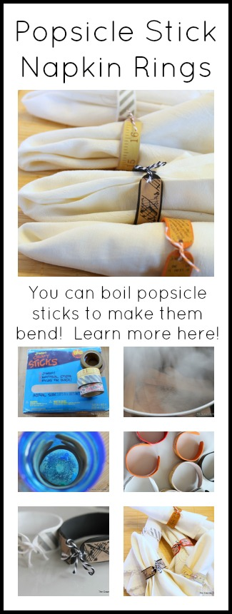 Make napkin rings from popsicle sticks and washi tape!  Just use boiling water to shape!
