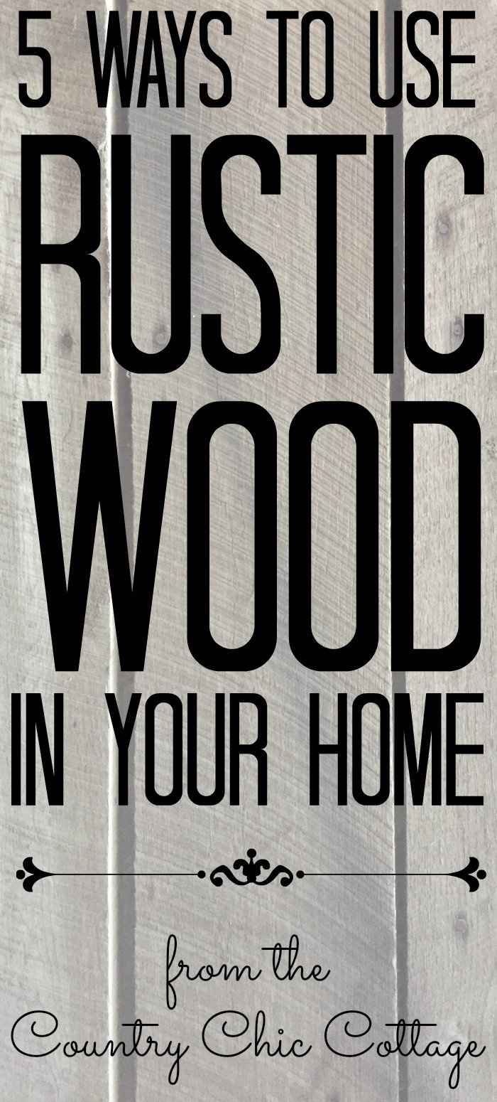 5 ways to use rustic wood in your home