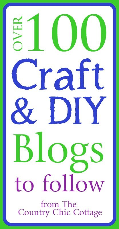 Over 100 Craft And Diy Blogs To Follow The Country Chic Cottage