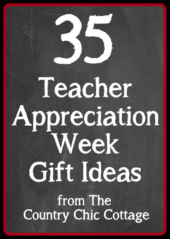 35 Teacher Appreciation Week Gift Ideas - * THE COUNTRY CHIC COTTAGE ...