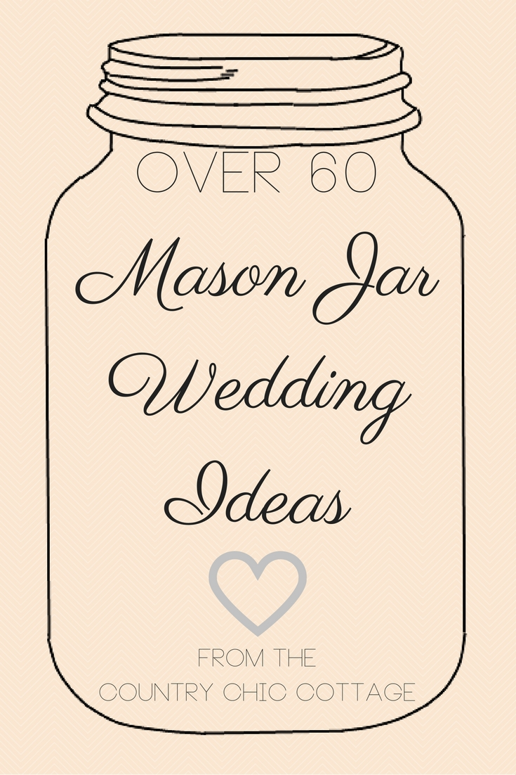Over 60 mason jar wedding ideas!