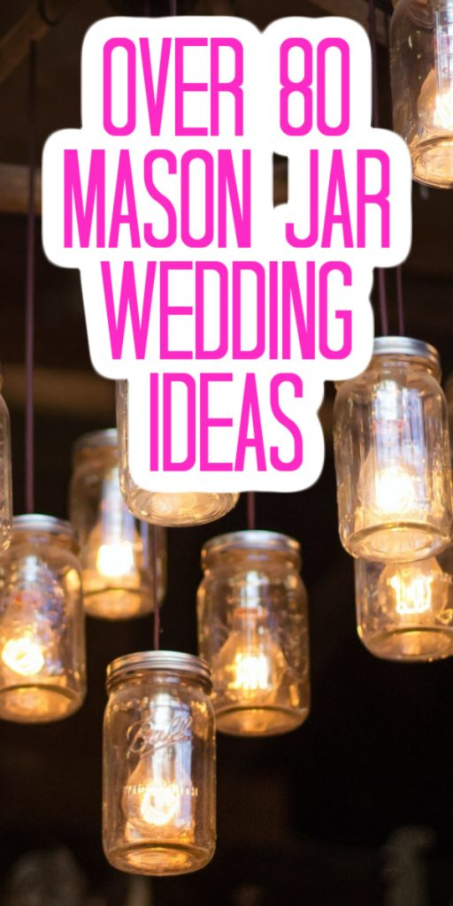 Over 80 Mason Jar Wedding Ideas