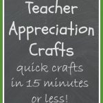 Teacher Appreciation Week -- quick crafts for teacher gifts that only take 15 minutes or less!