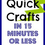 Over 50 Quick Crafts that can be completed in 15 minutes or less!