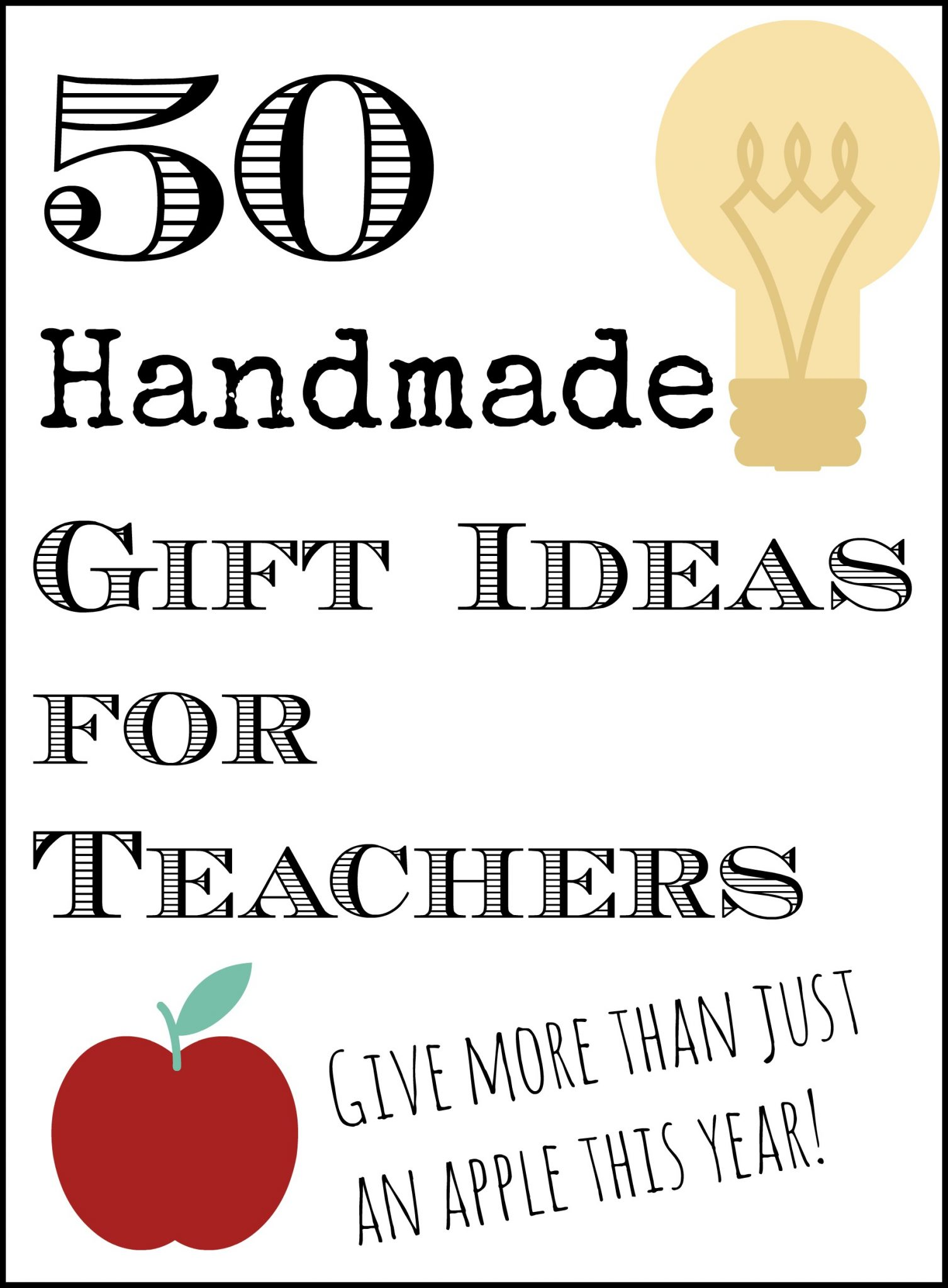 Get 50 handmade gift ideas for teachers here! With pictures so you can click to see instructions on how to make it yourself.