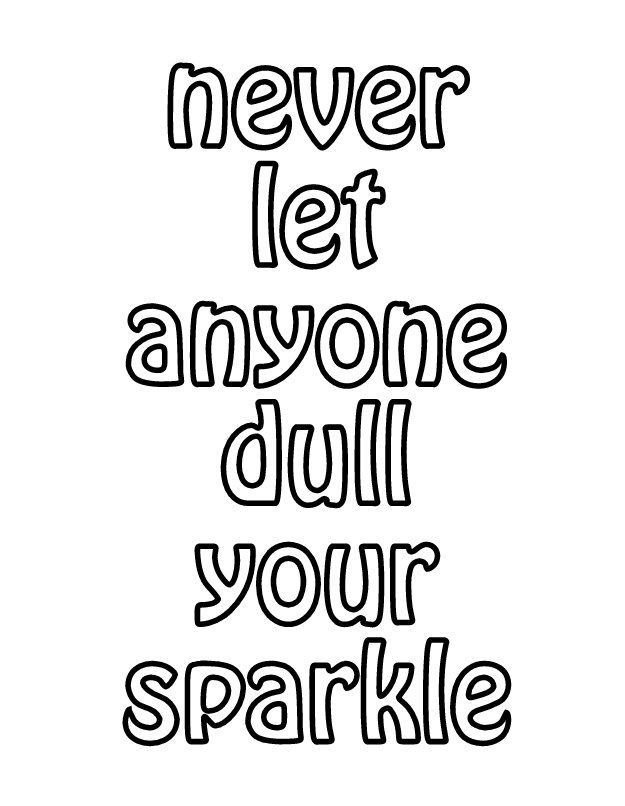 Never let anyone dull your sparkle -- free coloring page printable!