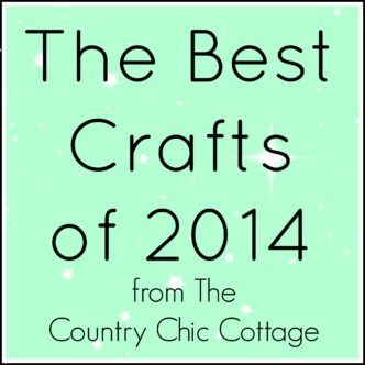 Come see the best crafts of 2014 from The Country Chic Cottage. Did your favorite make the list?