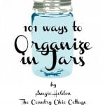 Get 101 ways to organize in jars here!