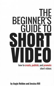 The Beginner's Guide to Short Video -- get your copy today!