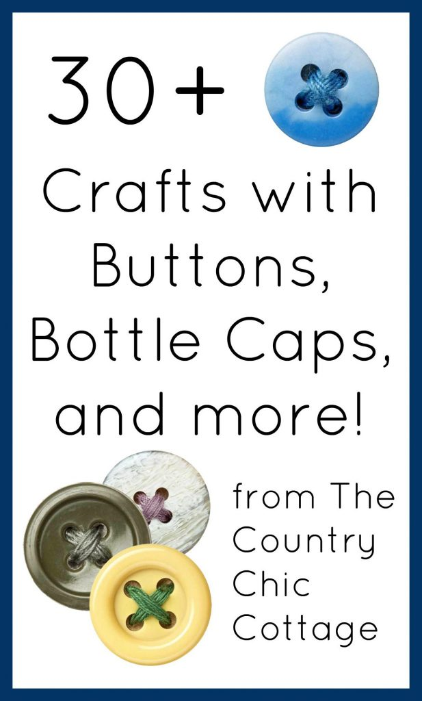 Buttons Bottle Caps And More The Country Chic