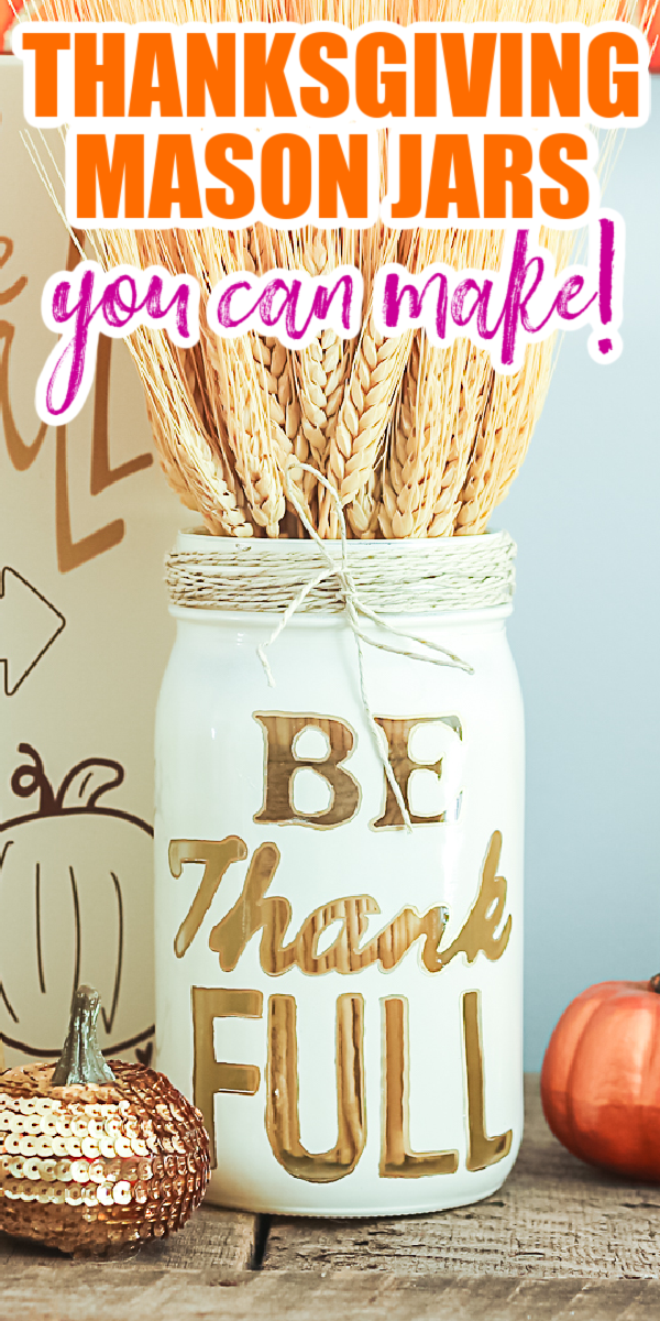 Make Thanksgiving mason jars for your home this year! These easy to make jars will look great as Thanksgiving centerpieces and so much more! #thanksgiving #masonjars #thankful