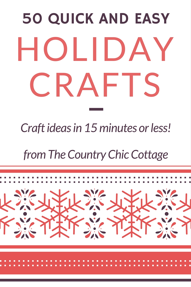 50 quick and easy holiday crafts that take 15 minutes or less! Great Christmas crafts for you!