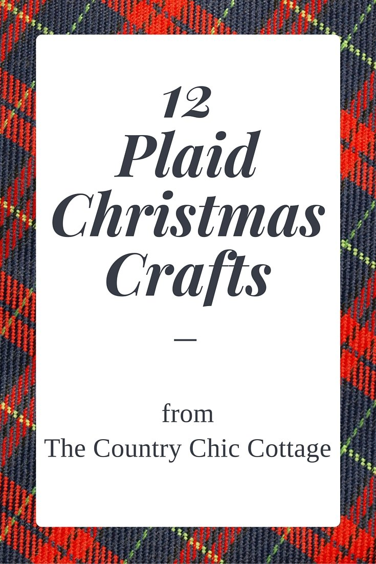 Get 12 plaid Christmas crafts here! Perfect for your holiday decorating!