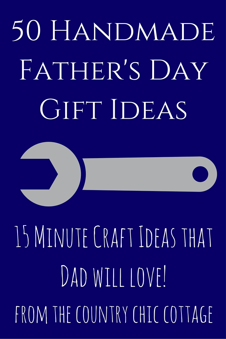 50 Handmade Fathers Day Gift Ideas The Country Chic Cottage
