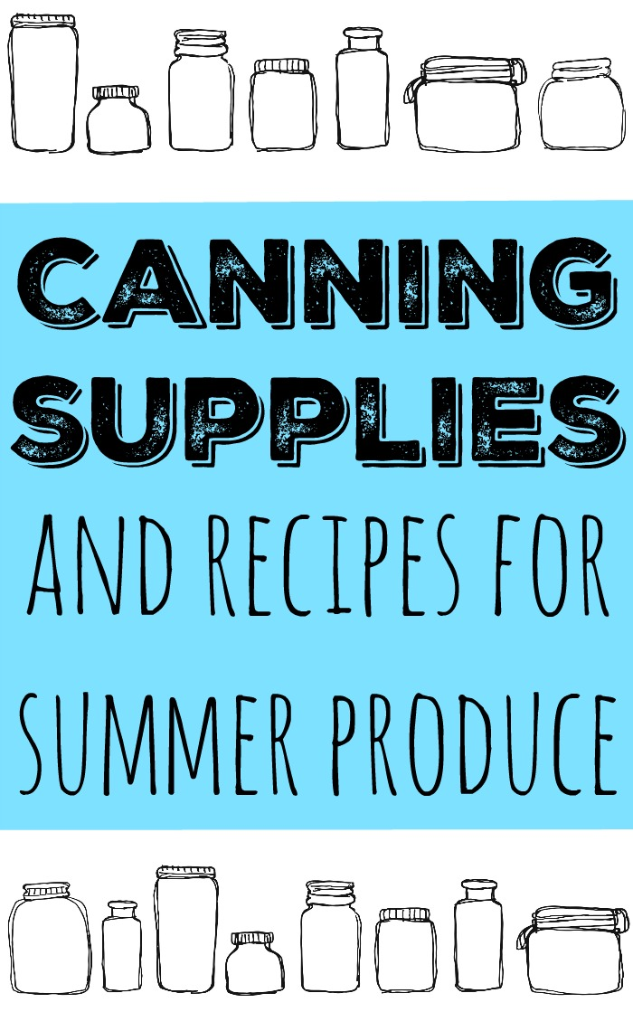 Great list of canning supplies and recipes for summer produce! Perfect for beginner and experienced canners!