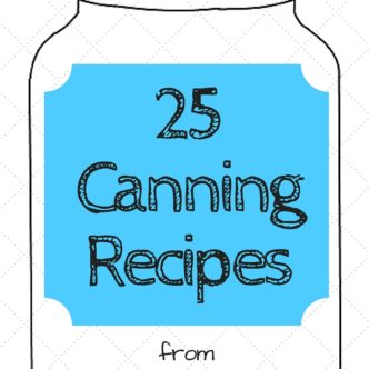 25 Canning Recipes that are perfect for summer produce!
