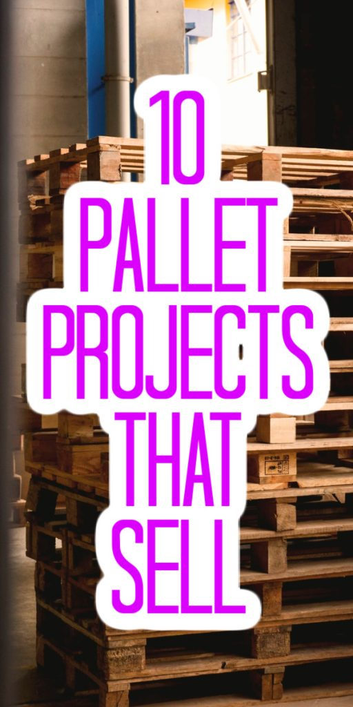 10 Pallet Projects that Sell