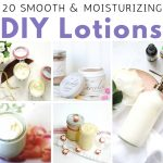 DIY Lotion:  20 Recipes to Make Your Own