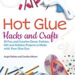 I wrote a book! Introducing Hot Glue Hacks and Crafts