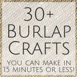 Get great ideas for burlap decor, crafts, and so much more! All that take 15 minutes or less to make!