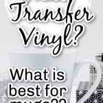Should use vinyl or heat transfer vinyl on mugs?