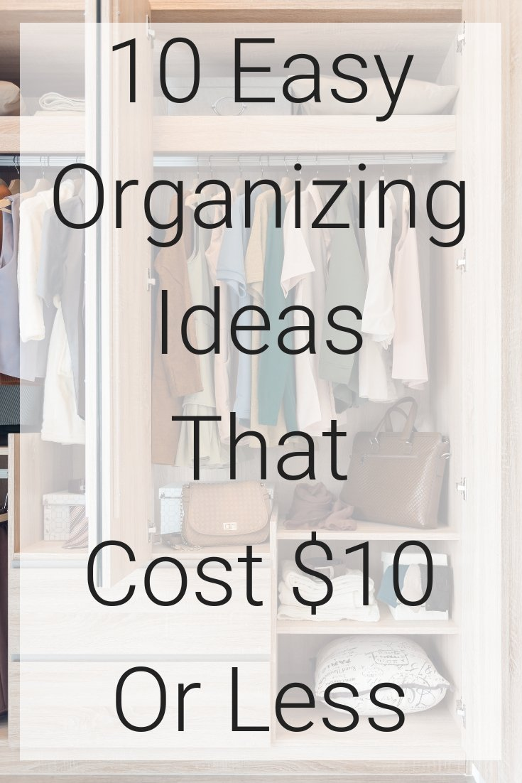 10 Easy Organizing Ideas That Cost $10 Or Less