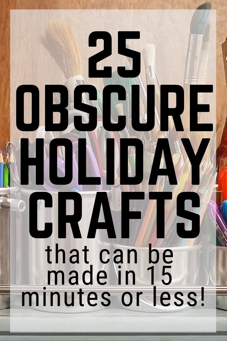 25 obscure holiday crafts for all times of the year that you can make in 15 minutes or less! #obscureholidays #holidays
