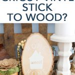 Will Cricut vinyl stick to wood? We are diving deep into the best options for wood and how to get the to stick right the first time! #cricut #cricutmade #wood