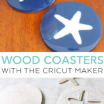 DIY wood coasters that you can make with the Cricut Maker and the knife blade! #cricut #cricutmade #coasters #starfish #coastal