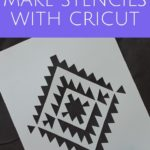 Learn how to make a stencil with a Cricut! There are several ways from stencil vinyl to stencil film. We are giving you the details on all of them! #cricut #cricutmade #stencil #painting