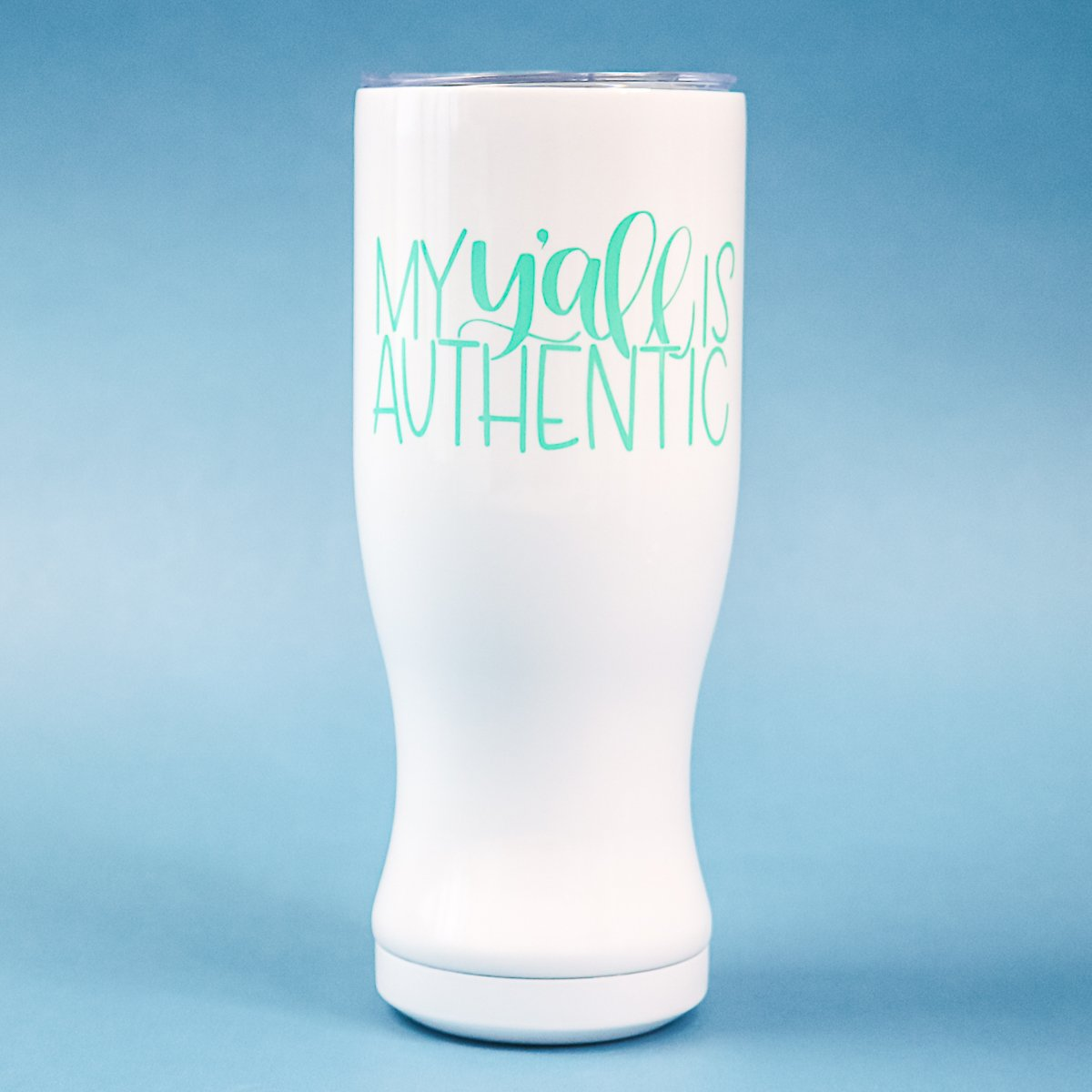 my y'all is authentic pilsner tumbler