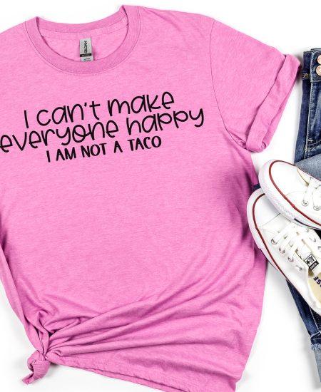 i can't make everyone happy i am not a taco shirt